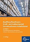 Kauffrau/Kaufmann im Groß- und Außenhandel: Lernfeld 4: Geschäftsprozesse als Werteströme erfassen, dokumentieren und auswerten