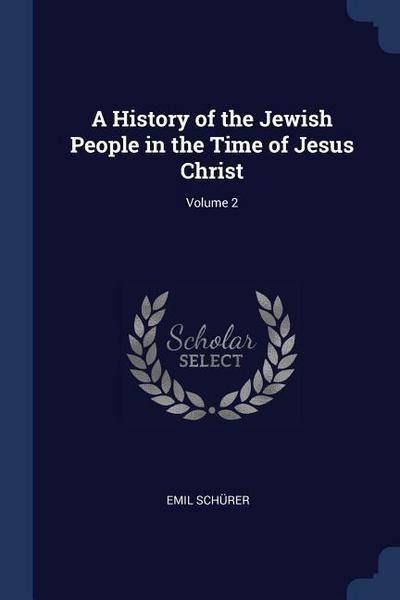 A History of the Jewish People in the Time of Jesus Christ; Volume 2