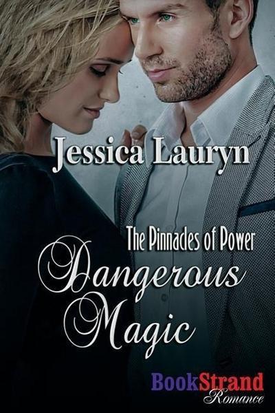 Dangerous Magic [The Pinnacles of Power] (Bookstrand Publishing Romance)