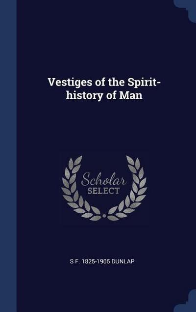 Vestiges of the Spirit-History of Man