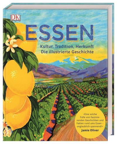 Essen: Kultur, Tradition, Herkunft. Die illustrierte Geschichte