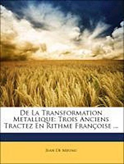 De La Transformation Metallique: Trois Anciens Tractez En Rithme Françoise ...
