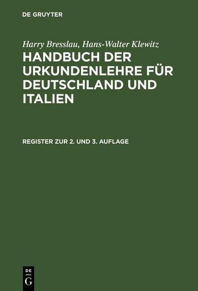 Bresslau, Harry; Klewitz, Hans-Walter: Handbuch der Urkundenlehre für Deutschland und Italien - Register zur 2. und 3. Auflage