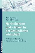 Marktchancen und -risiken in der Gesundheitswirtschaft: Strategien zur Bewert...