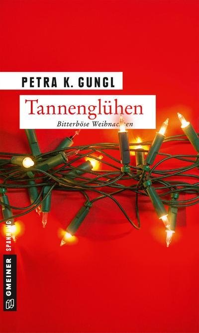 Tannenglühen; Bitterböse Weihnachten; Kriminalromane im GMEINER-Verlag; Deutsch