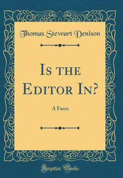 Is the Editor In?: A Farce (Classic Reprint)