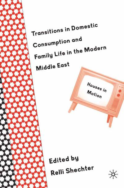 Transitions in Domestic Consumption and Family Life in the Modern Middle East: Houses in Motion