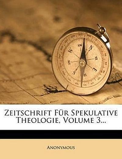 Zeitschrift für spekulative Theologie in Gemeinschaft mit einem Verein von Gelehrten, Dritten Bandes erstes Heft
