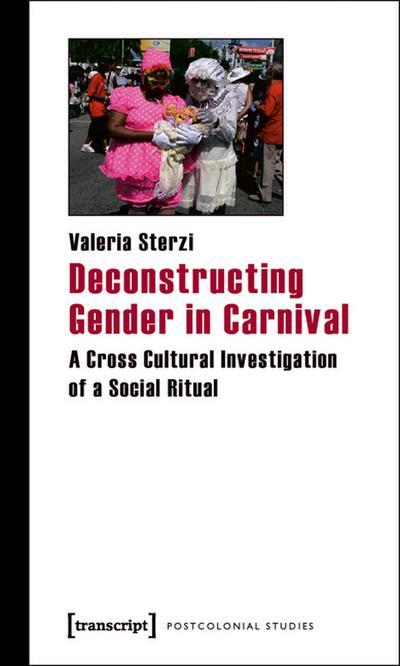 Deconstructing Gender in Carnival: A Cross Cultural Investigation of a Social Ritual (Postcolonial Studies (Transcript))