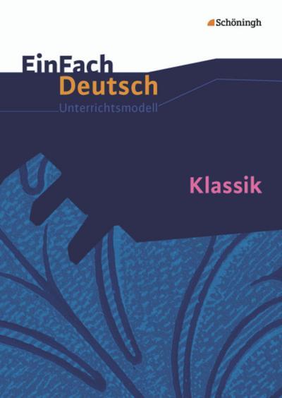 Klassik. EinFach Deutsch Unterrichtsmodelle