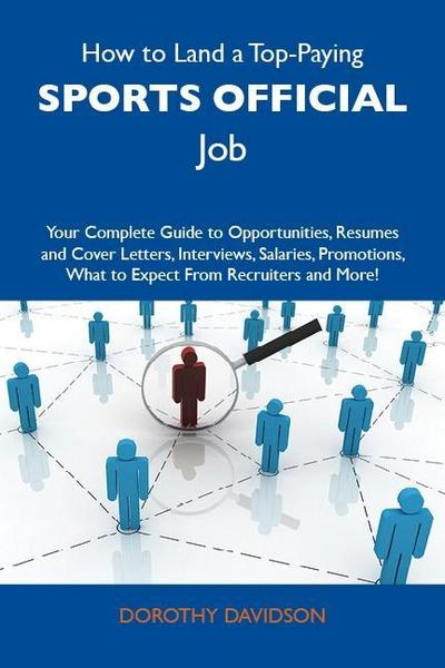How to Land a Top-Paying Sports official Job: Your Complete Guide to Opportunities, Resumes and Cover Letters, Interviews, Salaries, Promotions, What to Expect From Recruiters and More