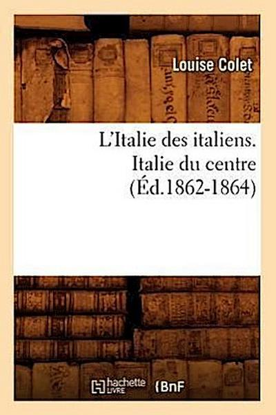 L'Italie Des Italiens. Italie Du Centre (Ed.1862-1864)