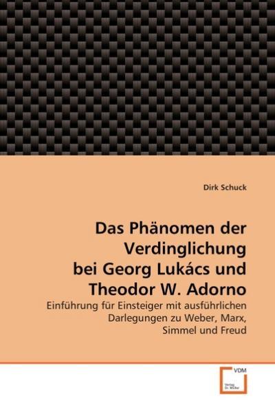 Das Phänomen der Verdinglichung bei Georg Lukács und Theodor W. Adorno