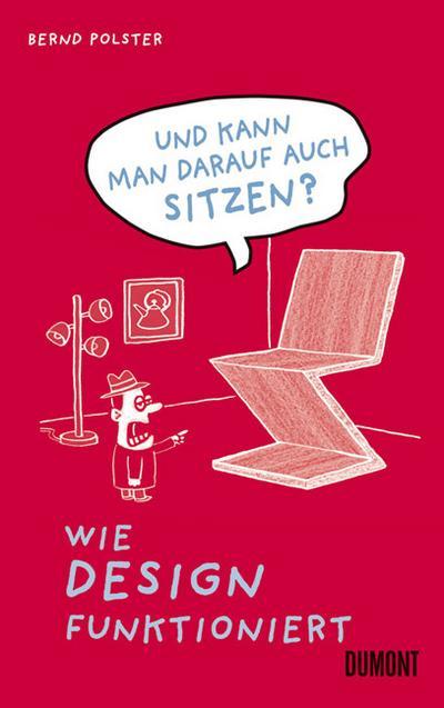 Und kann man darauf auch sitzen?: Wie Design funktioniert