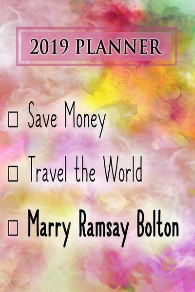 2019 Planner: Save Money, Travel the World, Marry Ramsay Bolton: Ramsay Bolton 2019 Planner