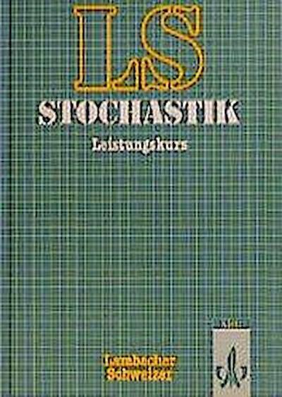 Lambacher-Schweizer. 11. und 12. Schuljahr. Schülerbuch Stochastik Leistungskurs. Allgemeine Ausgabe
