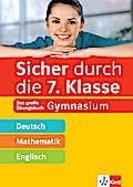 Sicher durch die 7. Klasse - Deutsch, Mathematik, Englisch