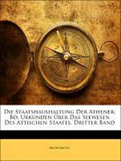 Die Staatshaushaltung Der Athener: Bd. Urkunden Über Das Seewesen Des Attischen Staates, Dritter Band