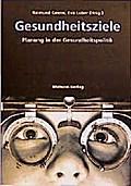 Gesundheitsziele; Planung in der Gesundheitspolitik; Hrsg. v. Geene, Raimund/Luber, Eva; Deutsch