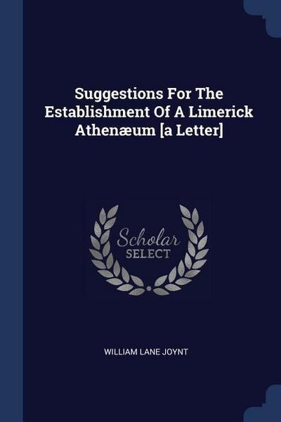 Suggestions for the Establishment of a Limerick Athenæum [A Letter]