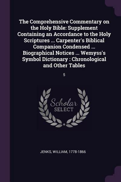 The Comprehensive Commentary on the Holy Bible: Supplement Containing an Accordance to the Holy Scriptures ... Carpenter's Biblical Companion Condense