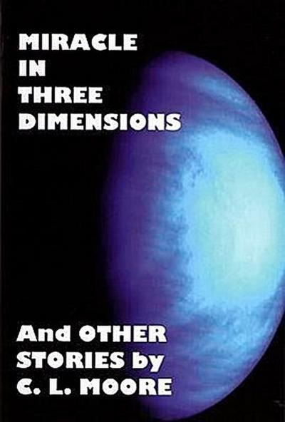 Miracle in Three Dimensions and Other Stories: The Lost Pulp Classics Vol.1