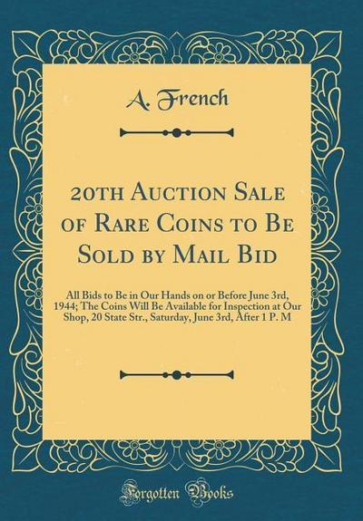 20th Auction Sale of Rare Coins to Be Sold by Mail Bid: All Bids to Be in Our Hands on or Before June 3rd, 1944; The Coins Will Be Available for Inspe