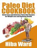 Paleo Diet Cookbook: Quick Easy and Delicious ...