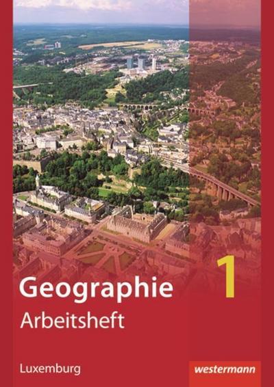 Diercke Geographie 1. Arbeitsheft. Ausgabe für Luxemburg