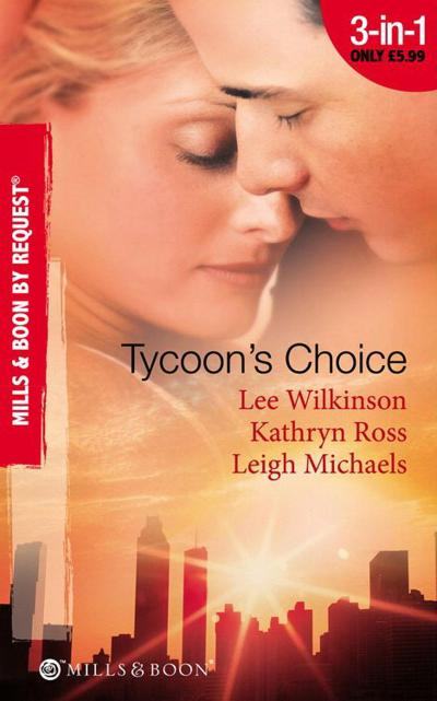 Tycoon's Choice: Kept by the Tycoon / Taken by the Tycoon / The Tycoon's Proposal (Mills & Boon By Request)