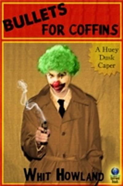 Bullets for Coffins (A Huey Dusk Caper)