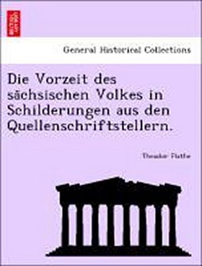 Die Vorzeit des sa¨chsischen Volkes in Schilderungen aus den Quellenschriftstellern.