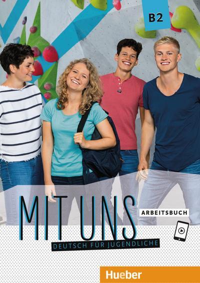 Mit uns B2: Deutsch für Jugendliche.Deutsch als Fremdsprache / Arbeitsbuch