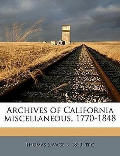 Archives of California miscellaneous, 1770-1848 Volume Miscellaneous