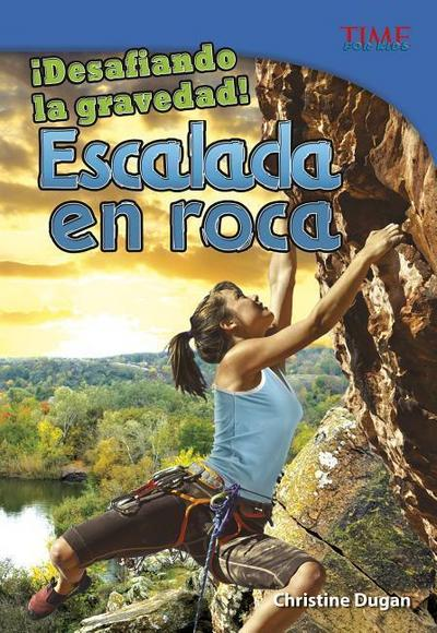 ¡desafiando La Gravedad!: Escalada En Roca