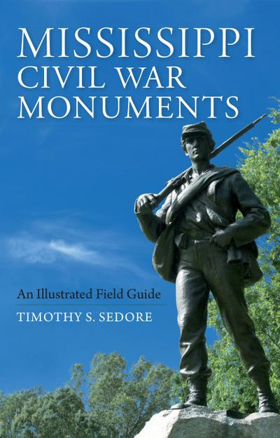 Mississippi Civil War Monuments: An Illustrated Field Guide