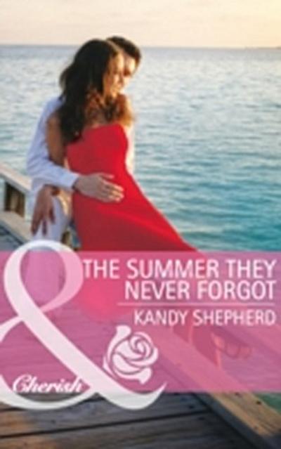 Summer They Never Forgot (Mills & Boon Cherish)