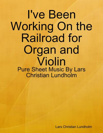 I've Been Working On the Railroad for Organ and Violin - Pure Sheet Music By Lars Christian Lundholm