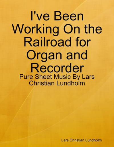 I've Been Working On the Railroad for Organ and Recorder - Pure Sheet Music By Lars Christian Lundholm