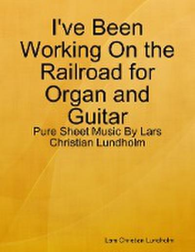 I've Been Working On the Railroad for Organ and Guitar - Pure Sheet Music By Lars Christian Lundholm