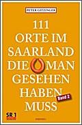 111 Orte im Saarland, die man gesehen haben m ...