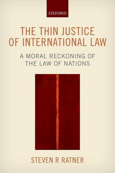 The Thin Justice of International Law: A Moral Reckoning of the Law of Nations