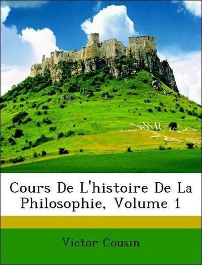 Cousin, V: Cours De L'histoire De La Philosophie, Volume 1