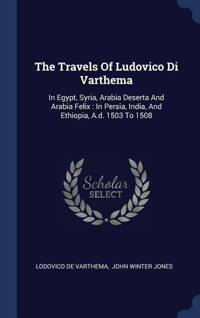 The Travels of Ludovico Di Varthema: In Egypt, Syria, Arabia Deserta and Arabia Felix: In Persia, India, and Ethiopia, A.D. 1503 to 1508