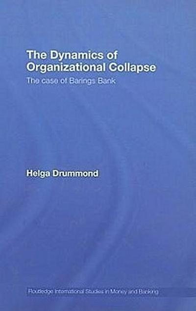 The Dynamics of Organizational Collapse: The Case of Barings Bank
