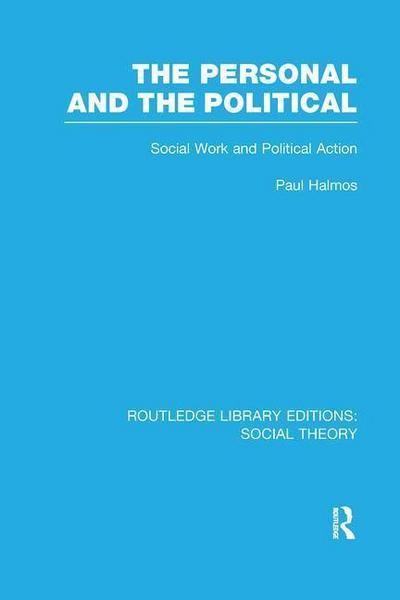 The Personal and the Political (RLE Social Theory)