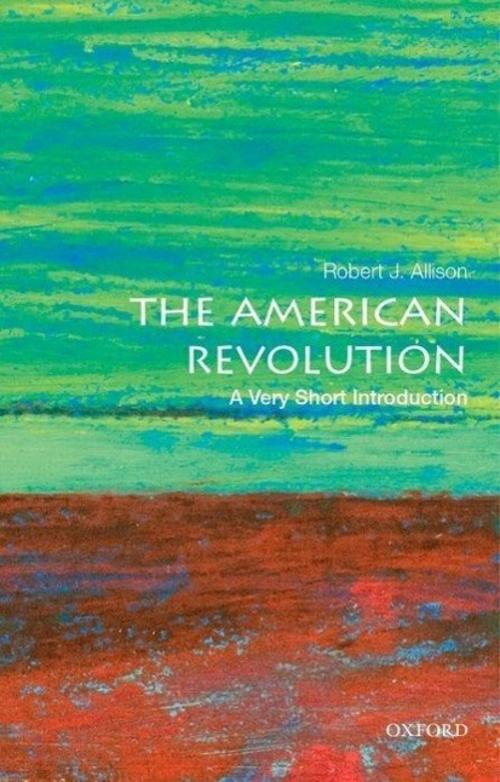 Robert J. Allison / The American Revolution: A Very Short Intr ... 9780190225063