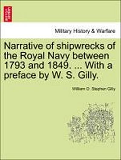 Narrative of shipwrecks of the Royal Navy between 1793 and 1849. ... With a preface by W. S. Gilly.