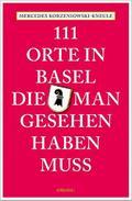111 Orte in Basel, die man gesehen haben muss ...