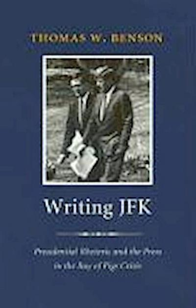 Writing JFK: Presidential Rhetoric and the Press in the Bay of Pigs Crisis